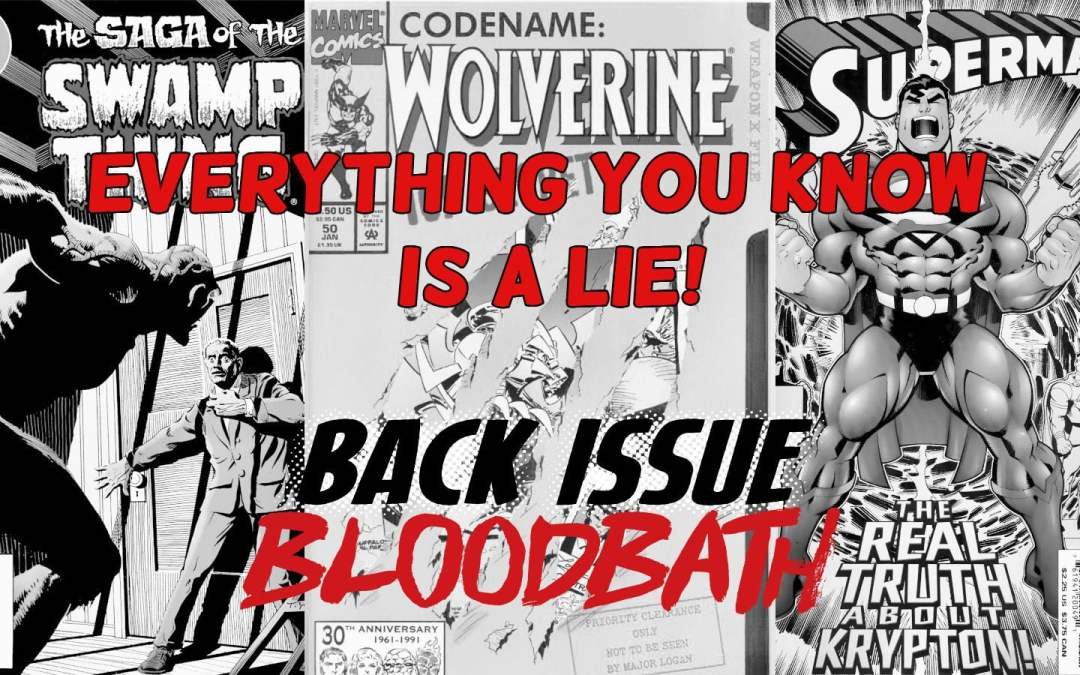 "Back Issue Bloodbath Episode 196: ""Everything you know is a lie!"""