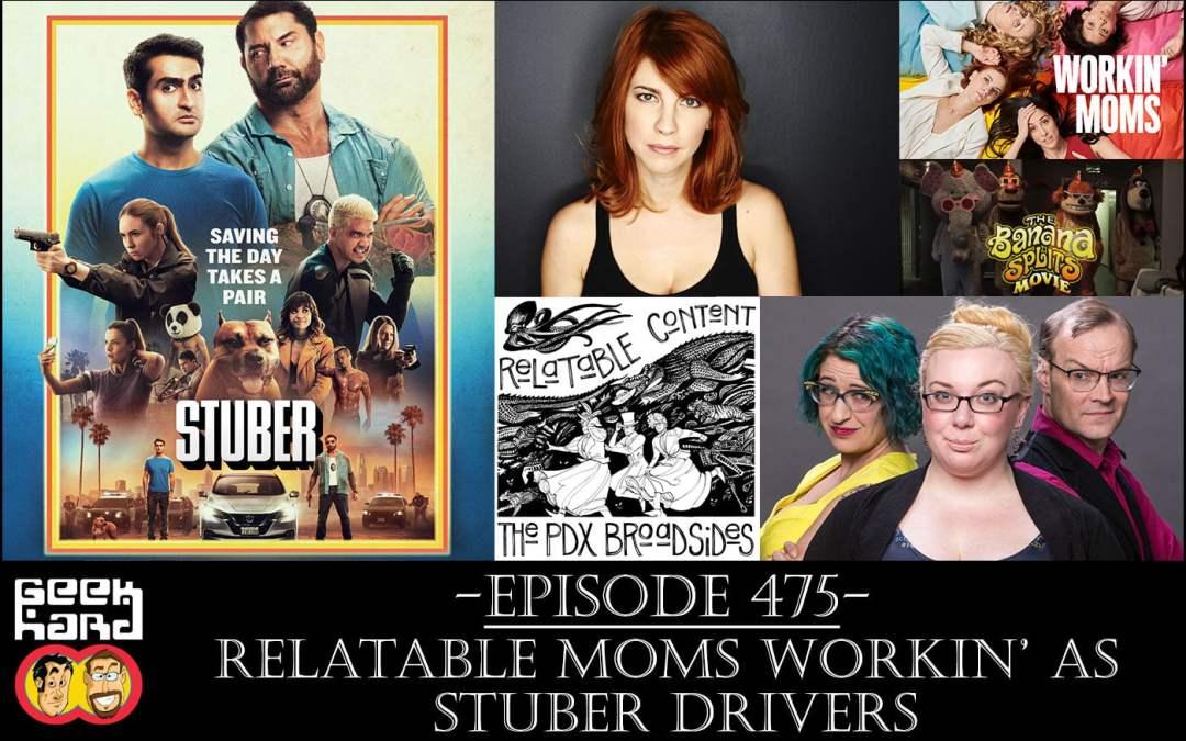 Geek Hard: Episode 475 – Relatable Moms Workin' as Stuber Drivers