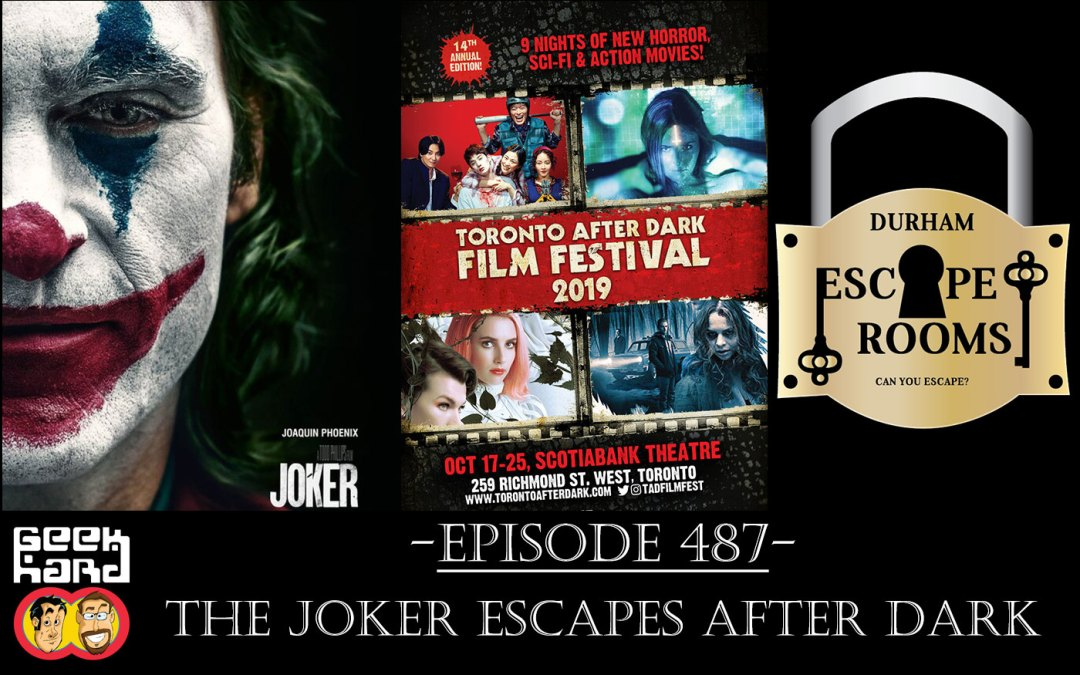 Geek Hard: Episode 487 – The Joker Escapes After Dark