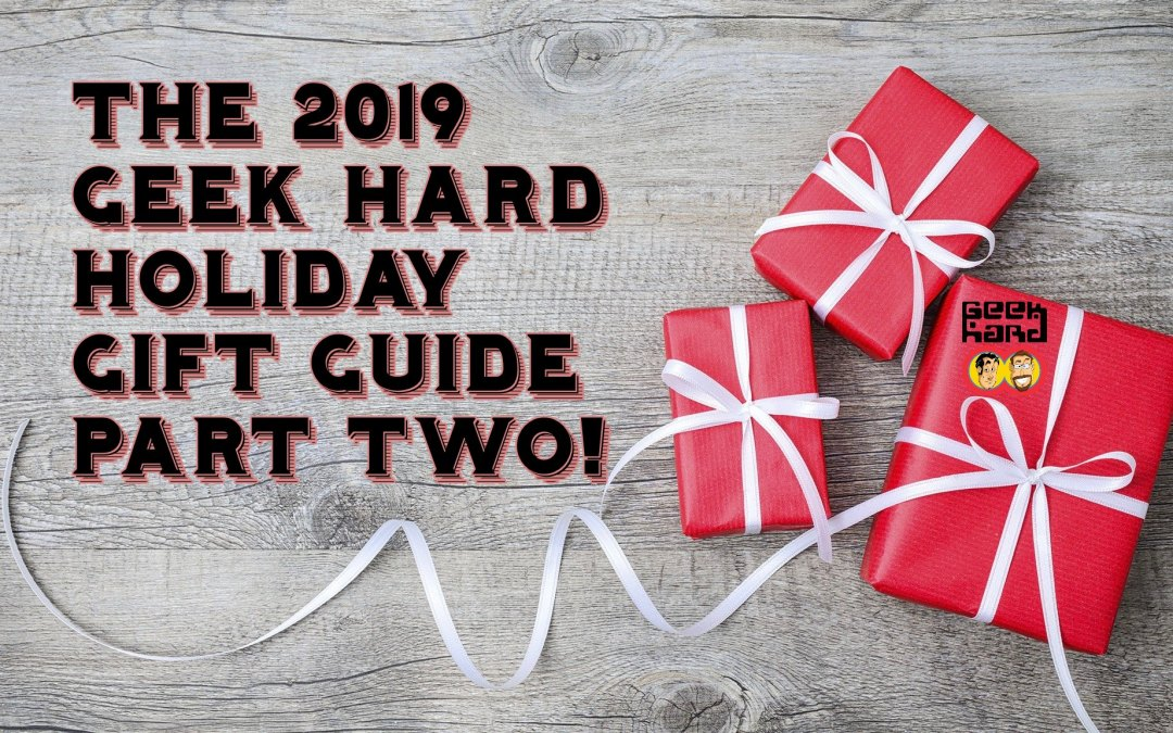 The 2019 Geek Hard Holiday Gift Guide: Part 2