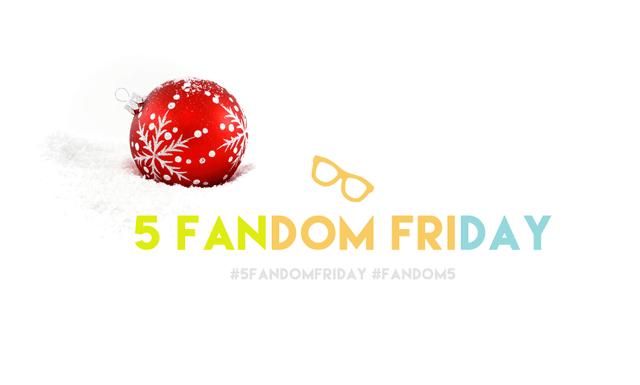 5 Fandom Friday - Holiday traditions