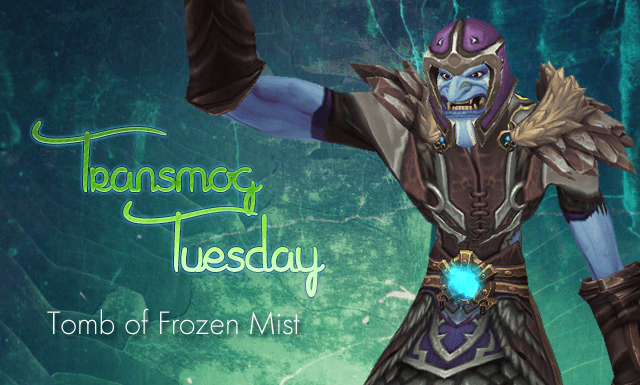 #TransmogTuesday - Tomb of Frozen Mist