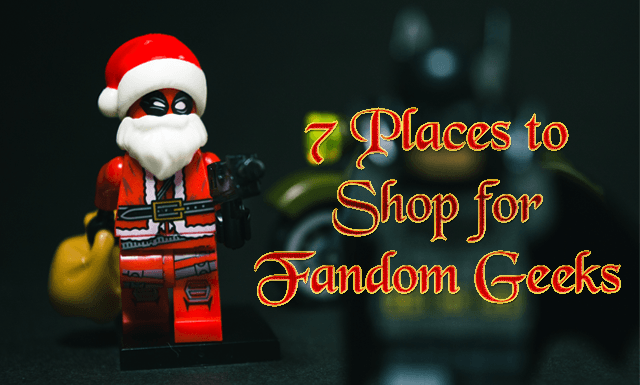 7 Places to Shop for Fandom Geeks!