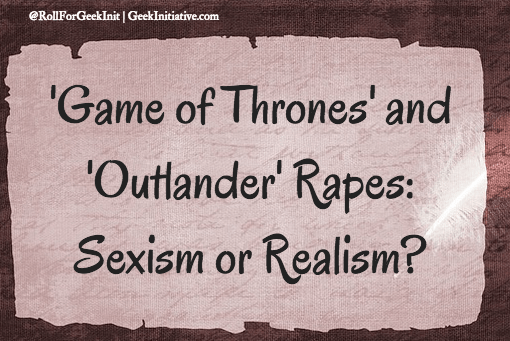 GoT and Outlander TV Rape Discussion