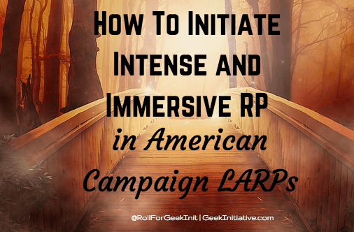 How to Initiate Intense and Immersive RP in American Campaign LARPs