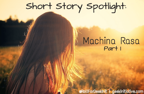 Short Fiction Spotlight: Machina Rasa, Part One