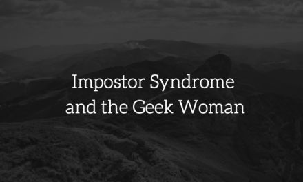 Impostor Syndrome and the Geek Woman