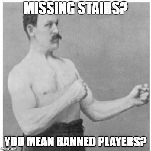 missing stairs banned players