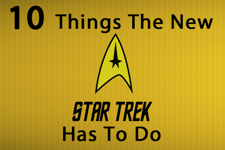 10 Things The New Star Trek Has To do