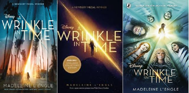 A Wrinkle In Time Movie Tie In editions, l-r: Square Fish, 2017; Feiwel & Friends (Barnes & Noble exclusive), 2017; Puffin, 2018
