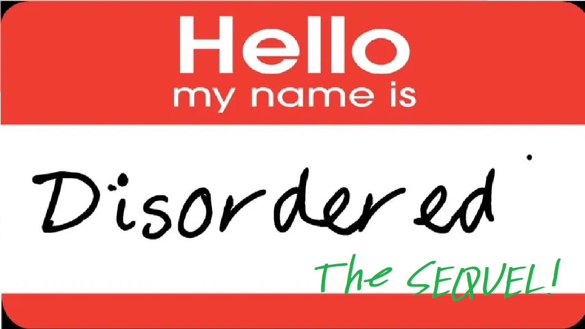 """Hello My Name is"" nametag that reads ""Disordered The Sequel!"""