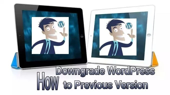 How to Downgrade WordPress to Previous Version