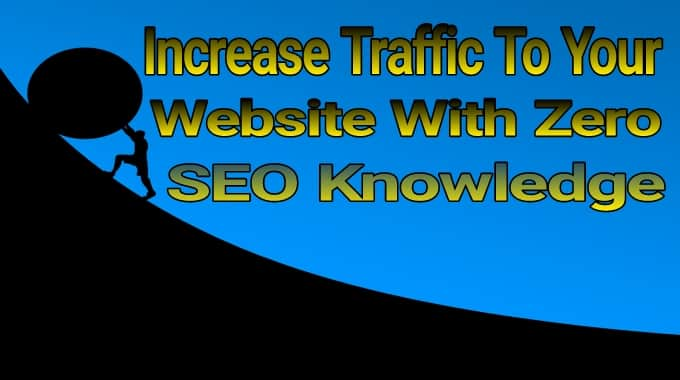 increase traffic to your website With zero seo knowledge