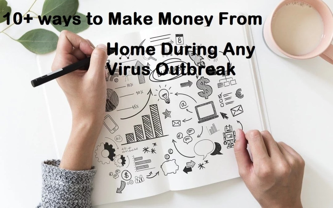 10+ ways to Make Money From Home during any Virus Outbreak
