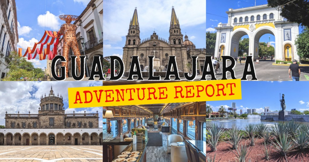 Guadalajara Adventure Report | Collage of images from Guadalajara (metal statue of mariachi, central cathedral, interior of vintage train, tower at Hospicios Cabanas, agave plants in front of fountain),