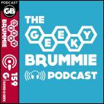 The Geeky Brummie Podcast – Issue 159!