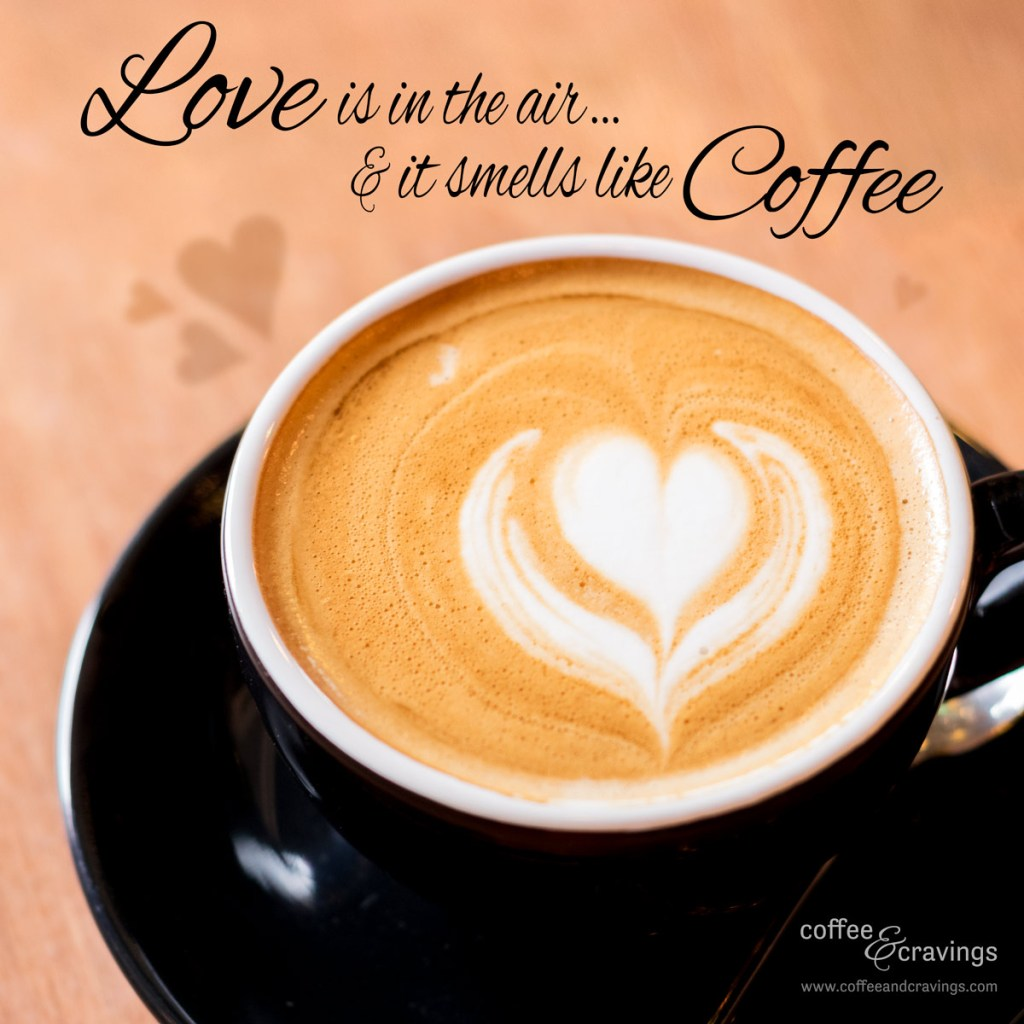 Quote: Love is in the air, and it smells like coffee!