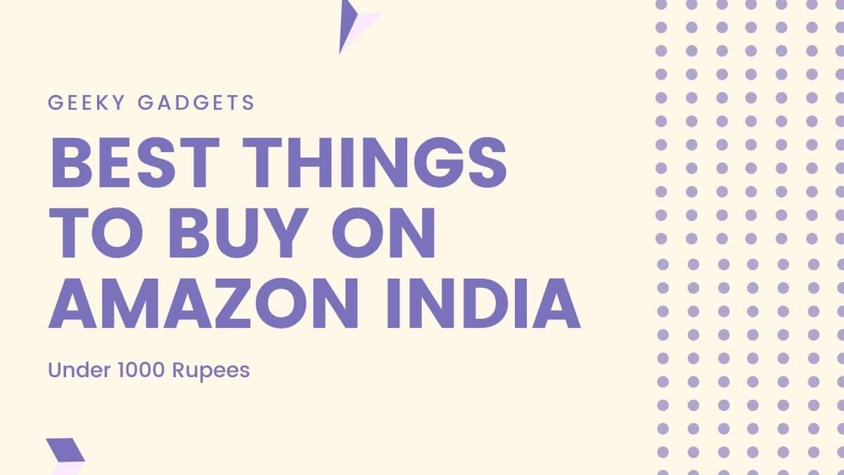 11 Best things to buy on Amazon India under 1000 2