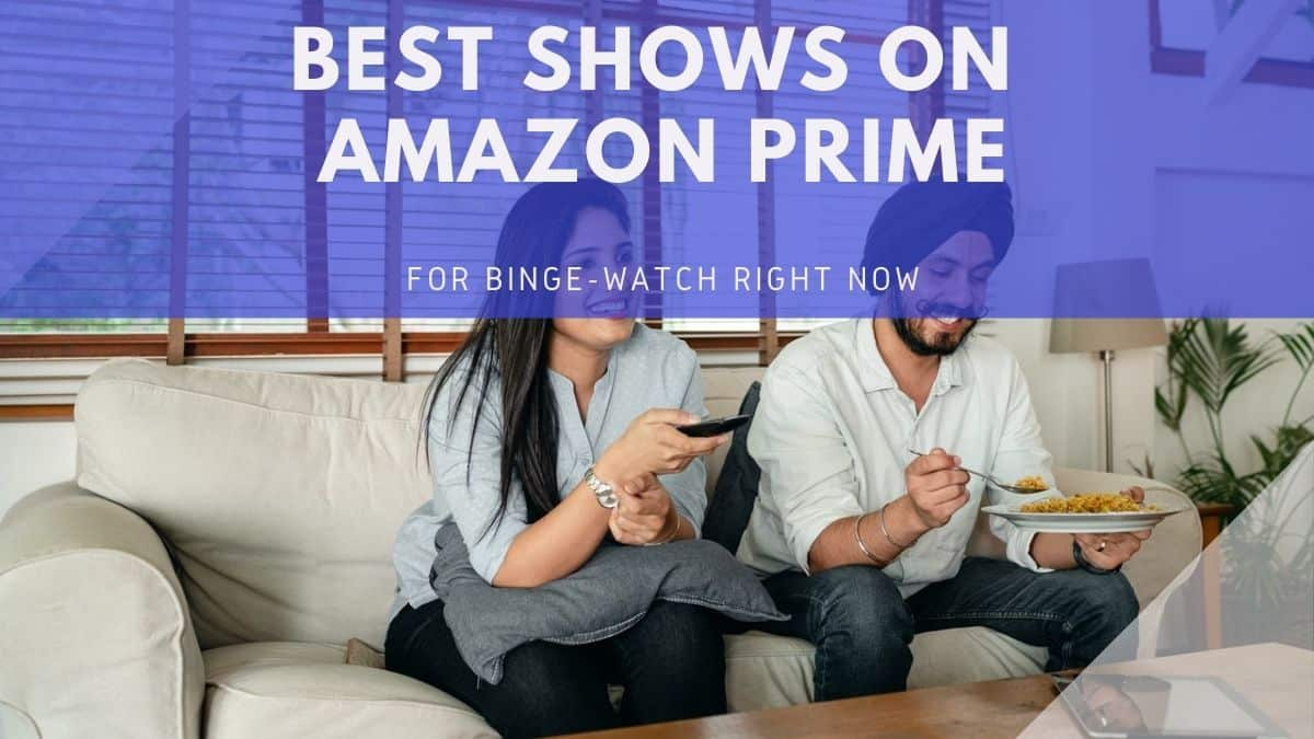 Best Shows on Amazon Prime India to Binge-Watch