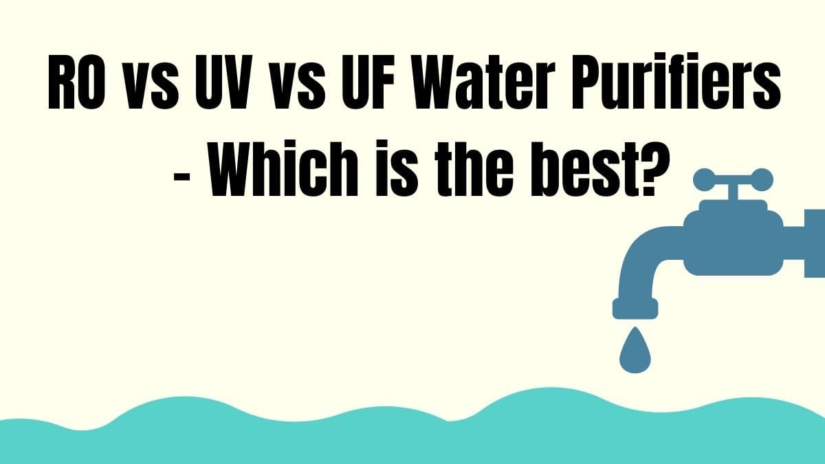RO vs UV vs UF Water Purifiers – Which is the best?