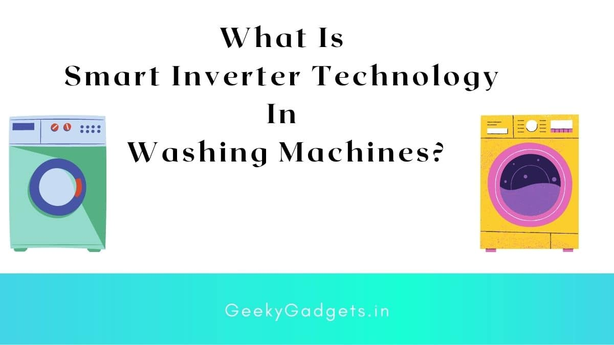 What Is Smart Inverter Technology In Washing Machines
