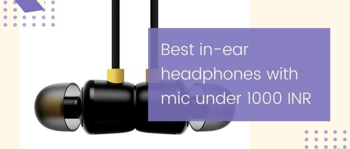 Best in-ear headphones with mic under 1000 INR
