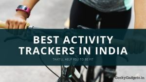 7 Best Activity Trackers in India that'll help you to be Fit 1