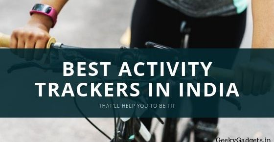 7 Best Fitness Trackers with heart rate monitor to buy in India 2019