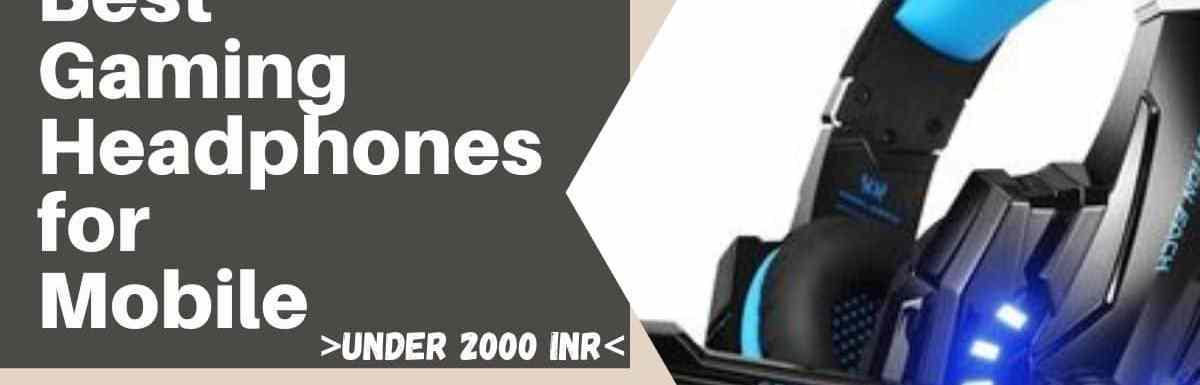 10 Best Mobile Gaming Headphones under 2000 in India