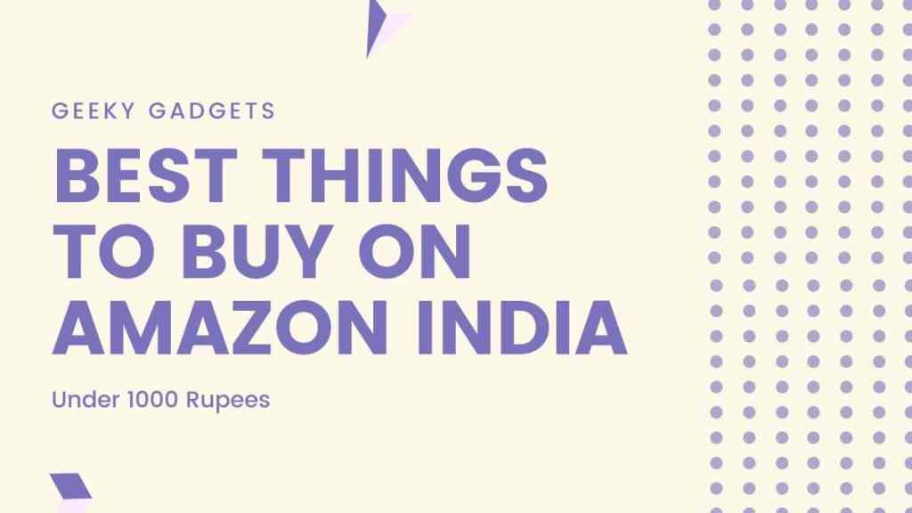 11 Best things to buy on Amazon India under 1000 1