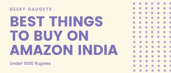 11 Best things to buy on Amazon India under 1000