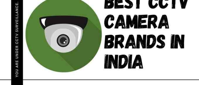 Top 12 Best CCTV Camera Brands in India