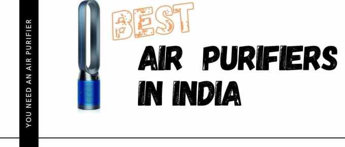 Best AIR PURIFIERS in India: Purify the air around you