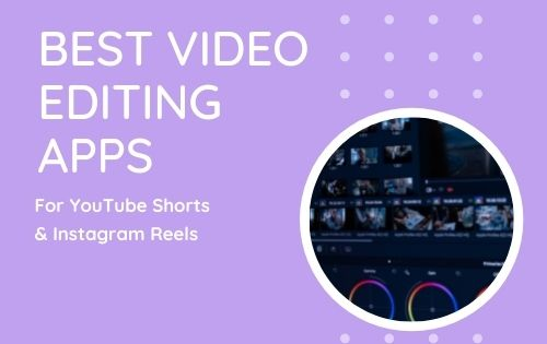Best Video Editing Apps For YouTube and Instagram Reels