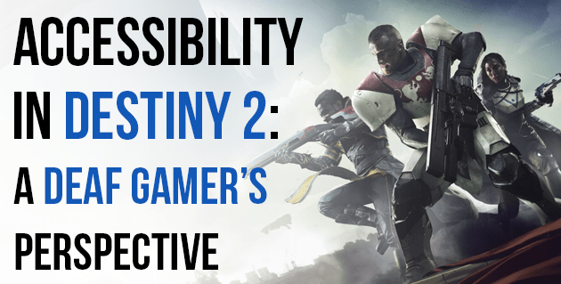 Accessibility in Destiny 2: A Deaf Gamer's Perspective