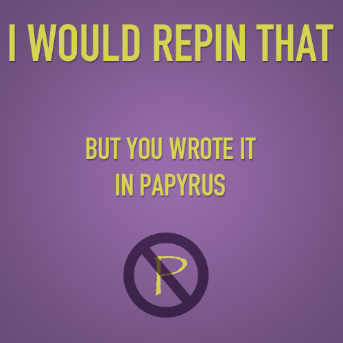 Friends Don't Let Friends Pin Papyrus