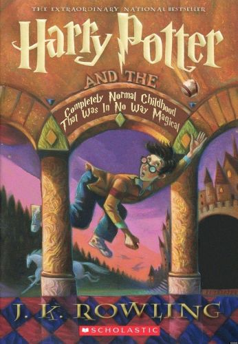 Harry Potter and the Copletely Normal Childhood that was in No Way Magical.