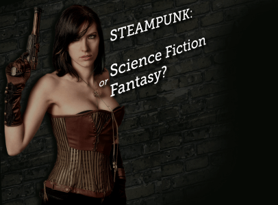 Steampunk: Science fiction or Fantasy