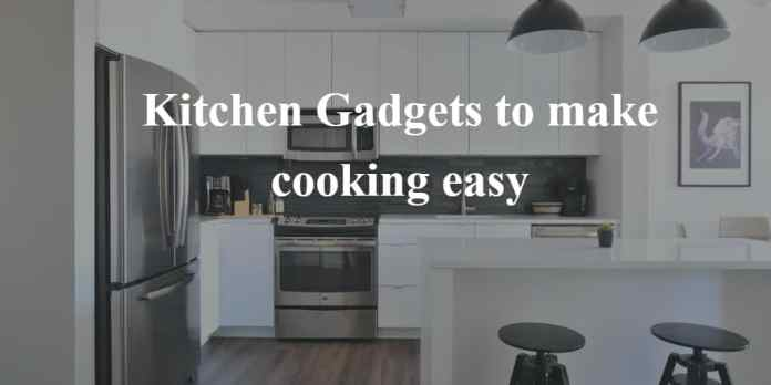 Kitchen Gadgets to make cooking easy