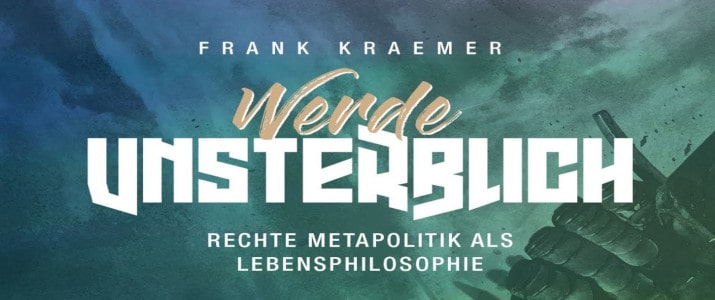 Werde unsterblich. Rechte Metapolitik als Lebensphilosophie von Frank Kraemer