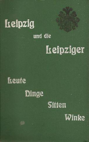 Leipzig und die Leipziger mit Geheimtipps von 1906