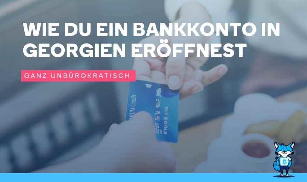 In 20 Minuten ein Bankkonto in Georgien eröffnen inklusive Debit Kreditkarte nur mit deinem Reisepass