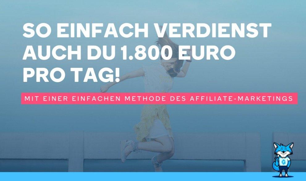 So einfach verdienst auch Du 1.800 Euro pro Tag!