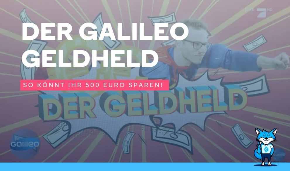 Der Galileo Geldheld: So könnt ihr 500 Euro sparen!