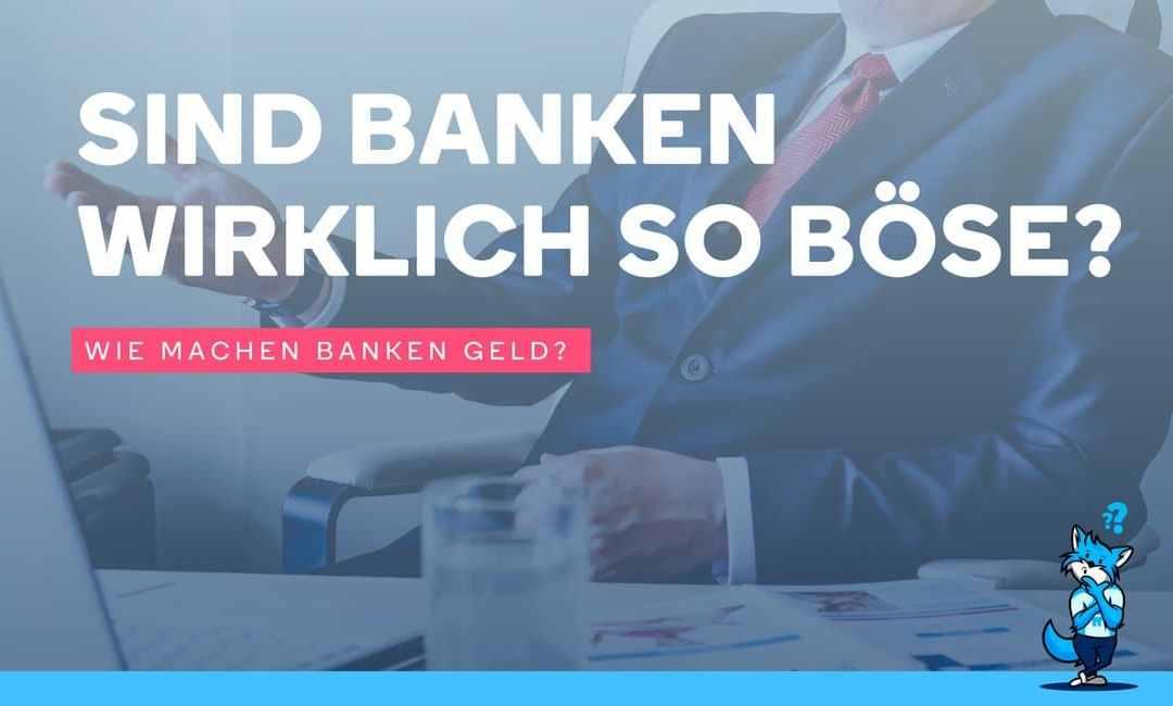Bad Banks! – Sind Banken wirklich so böse?
