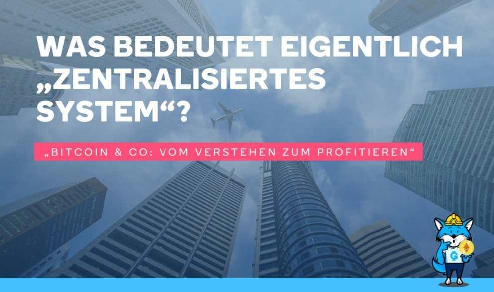 """Was bedeutet eigentlich """"zentralisiertes System""""?"""