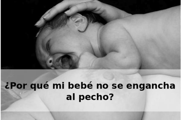 ¿Por qué mi bebé no se engancha al pecho?