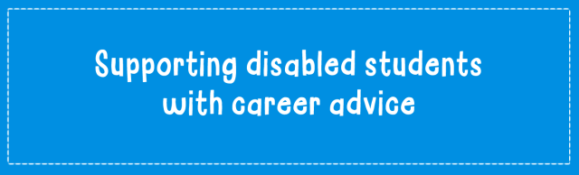 Supporting disabled students with career advice