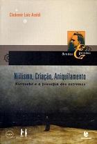 Niilismo, criação, aniquilamento: Nietzsche e a filosofia dos extremos