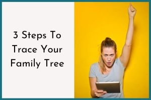 3 Steps To Trace Your Family Tree